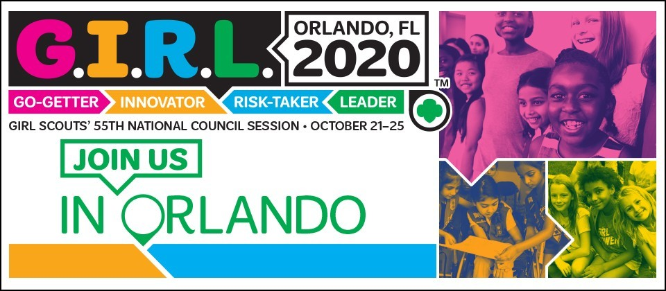 Girl Scouts' 55th Council Session. October 21-25. Join us in Orlando.